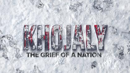 KHOJALY: THE GRIEF OF A NATION – DOCUMENTARY FILM