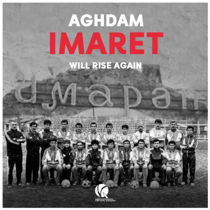 Aghdam Imaret will Rise Again