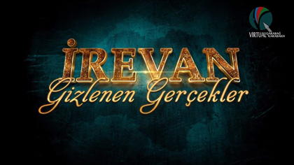 IREVAN: HIDDEN TRUTH - DOCUMENTARY FILM (TURKISH)