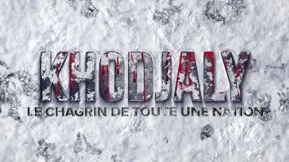KHOJALY: THE GRIEF OF A NATION – DOCUMENTARY FILM (FRENCH LANGUAGE)